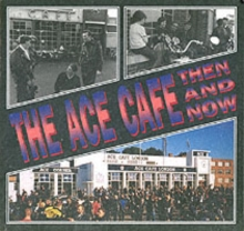 The Ace Cafe Then and Now, Paperback Book