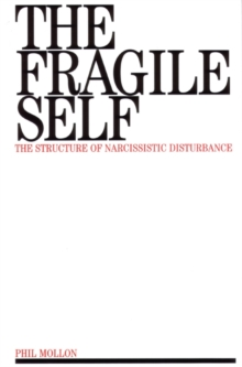 The Fragile Self : Structure of Narcissistic Disturbance, Paperback Book