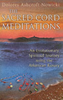The Sacred Cord Meditations : An Evolutionary Spiritual Journey Using the Atlantean Rosary, Paperback Book