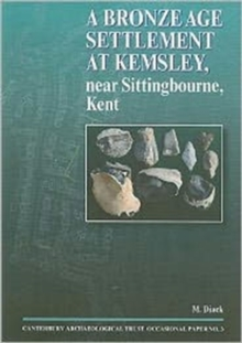 A Bronze Age Settlement at Kemsley, near Sittingbourne, Kent, Paperback / softback Book