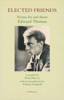 Elected Friends : Poems for and About Edward Thomas, Paperback / softback Book