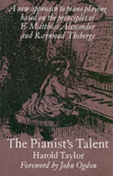 The Pianist's Talent : A New Approach to Piano Playing Based on the Principles of F. Matthias Alexander and Raymond Thiberge, Paperback Book