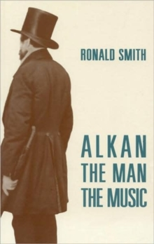 Alkan : The Man/The Music, Paperback Book