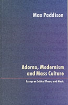 Adorno, Modernism and Mass Culture : Essays on Critical Theory and Music, Paperback Book