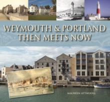 Weymouth & Portland Then Meets Now, Hardback Book
