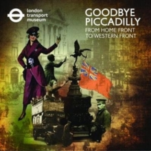 Goodbye Piccadilly: : From Home Front to Western Front, Paperback / softback Book