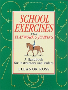 School Exercises for Flatwork and Jumping : A Handbook for Instructors and Riders, Paperback Book