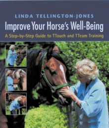 Improve Your Horse's Well-being : A Step-by-step Guide to TTouch and TTeam Training, Hardback Book