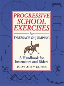 Progressive School Exercises for Dressage and Jumping : A Handbook for Teachers and Riders, Paperback Book