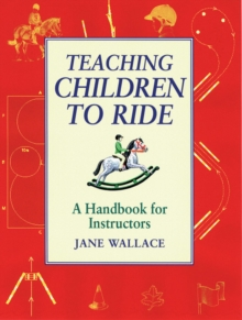 Teaching Children to Ride : A Handbook for Instuctors, Paperback / softback Book