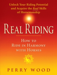 Real Riding : How to Ride in Harmony with Horses, Paperback / softback Book
