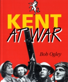 Kent at War : The Unconquered County, 1939-45, Paperback / softback Book