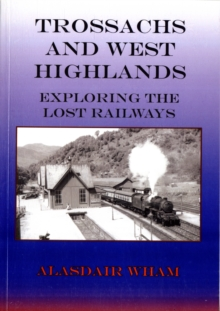 Trossachs and West Highlands : Exploring the Lost Railways, Paperback Book