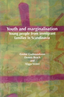 Youth and Marginalisation : Young People from Immigrant Families in Scandinavia, Paperback Book