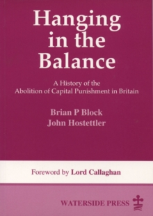 Hanging in the Balance : a History of the Abolition of Capital Punishment in Britain, Paperback Book