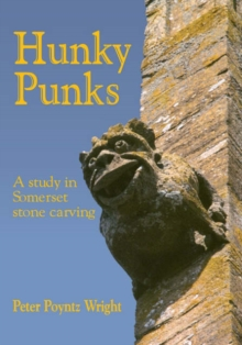 Hunky Punks : A Study in Somerset Stone Carving, Paperback Book