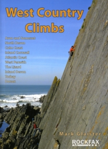 West Country Climbs : Avon and Somerset, North Devon, the Culm, Atlantic Coast, Inland Cornwall, West Penwith, the Lizard, Inland Devon, Torbay, Dorset, Paperback Book