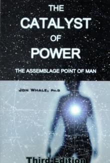 The Catalyst of Power : The Assemblage Point Of Man, Paperback Book