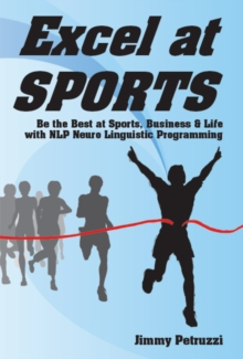 Excel at Sports : Be the Best at Sports, Business & Life with NLP Neuro Linguistic Programming, Paperback Book