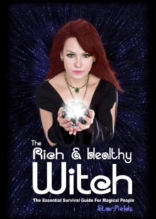 The Rich & Healthy Witch : The Essential Survival Guide for Magical People, Paperback Book
