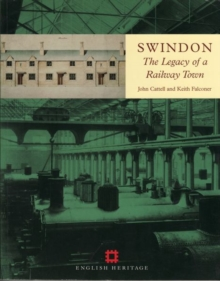 Swindon : The legacy of a railway town, Paperback / softback Book