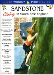 Sandstone: Climbing in South East England : A Rock Climbing and Bouldering Guidebook to All of the Best Areas in Sussex and Kent, Paperback Book
