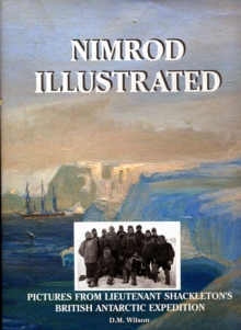 Nimrod Illustrated : Pictures from Lieutenant Shackleton's British Antarctic Expedition, Hardback Book