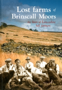 Lost Farms of Brinscall Moors : The Lives of Lancashire Hill Farmers, Paperback Book