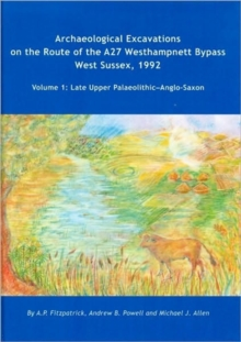 Archaeological Excavations on the Route of the A27 Westhampnett Bypass West Sussex, 1992 : Late Upper Palaeolithic-Anglo-Saxon v. 1, Hardback Book