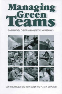 Managing Green Teams : Environmental Change in Organisations and Networks, Hardback Book