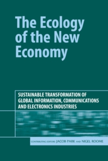 The Ecology of the New Economy : Sustainable Transformation of Global Information, Communications and Electronics Industries, Hardback Book