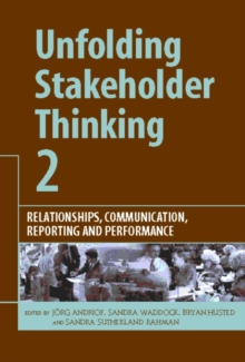 Unfolding Stakeholder Thinking 2 : Relationships, Communication, Reporting and Performance, Hardback Book