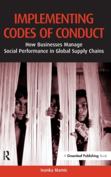 Implementing Codes of Conduct : How Businesses Manage Social Performance in Global Supply Chains, Hardback Book