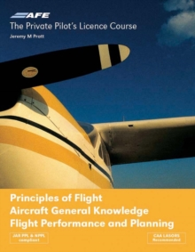 The Private Pilot's Licence Course : Principles of Flight, Aircraft General Knowledge, Flight Performance and Planning v. 4, Paperback Book