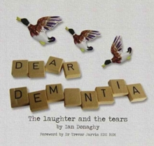 Dear Dementia : The Laughter and the Tears, Paperback Book