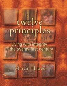 Twelve Principles : Living with Integrity in the Twenty-First Century, Paperback / softback Book