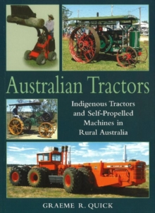 Australian Tractors : Indigenous Tractors and Self-Propelled Machines in Rural Australia, Paperback Book