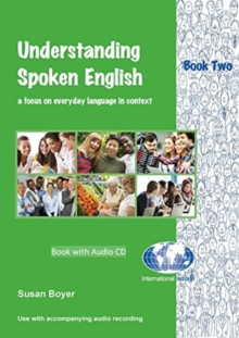 Understanding Spoken English : A Focus on Everyday Language in Context Student Book Two and CD Student Book Bk. 2, Mixed media product Book