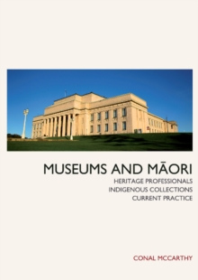 Museums and Maori : Heritage Professionals, Indigenous Collections, Current Practice, Paperback / softback Book