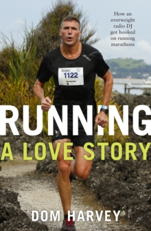 Running - A Love Story : How an Overweight Radio DJ Got Hooked on Running Marathons, Paperback Book