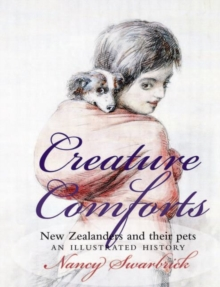 Creature Comforts : New Zealanders and Their Pets: An Illustrated History, Paperback / softback Book