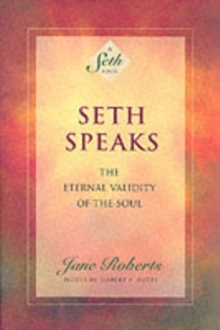 Seth Speaks : The Eternal Validity of the Soul, Paperback Book