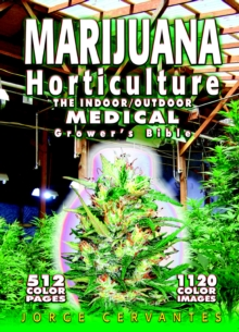 Marijuana Horticulture : The Indoor/outdoor Medical Grower's Bible, Paperback Book