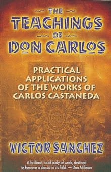 The Teachings of Don Carlos : Practical Applications of the Works of Carlos Castaneda, Paperback Book