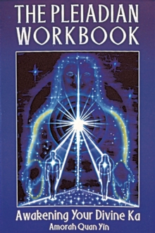The Pleiadian Workbook : Awakening Your Divine KA, Paperback Book