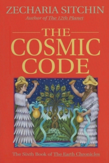 The Cosmic Codes : The Sixth Book of the Earth Chronicles, Hardback Book