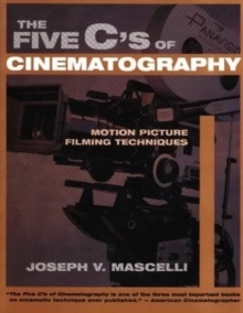 The Five C's of Cinematography : Motion Picture Filming Techniques, Paperback Book