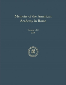 Memoirs of the American Academy in Rome, Volume 61 (2016), Hardback Book