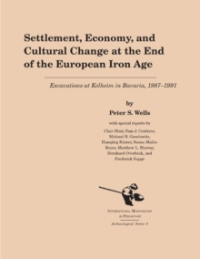 Settlement, Economy, and Cultural Change at the End of the European Iron Age : Excavations at Kelheim in Bavaria, 1987-1991, Hardback Book