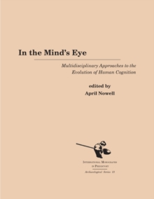 In the Mind's Eye : Multidisciplinary Approaches to the Evolution of Human Cognition, Paperback / softback Book